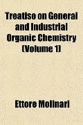 Treatise on General and Industrial Organic Chemistry (Volume 1)