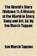 The World's Story (Volume 1); A History of the World in Story, Song and Art, Ed. by Eva Marc...