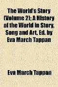 The World's Story (Volume 2); A History of the World in Story, Song and Art, Ed. by Eva Marc...