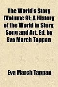 The World's Story (Volume 9); A History of the World in Story, Song and Art, Ed. by Eva Marc...