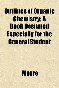 Outlines of Organic Chemistry; A Book Designed Especially for the General Student