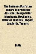 The Business Man's Law Library and Practical Assistant; Designed for Merchants, Mechanics, N...