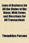 Laws of Business for All the States of the Union, With Forms and Directions for All Transact...