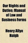 Our Rights and Duties; Manual of Law and Business Forms