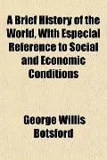 A Brief History of the World, With Especial Reference to Social and Economic Conditions
