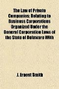 The Law of Private Companies; Relating to Business Corporations Organized Under the General ...