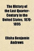 The History of the Last Quarter-Century in the United States, 1870-1895