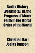 God in History (Volume 2); Or, the Progress of Man's Faith in the Moral Order of the World