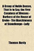 A Group of Noble Dames, That Is to Say, the First Countess of Wessex--Barbara of the House o...