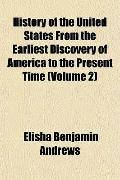 History of the United States From the Earliest Discovery of America to the Present Time (Vol...