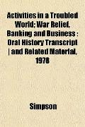 Activities in a Troubled World; War Relief, Banking and Business: Oral History Transcript | ...