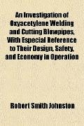 An Investigation of Oxyacetylene Welding and Cutting Blowpipes, With Especial Reference to T...
