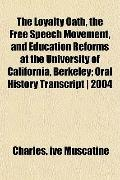 The Loyalty Oath, the Free Speech Movement, and Education Reforms at the University of Calif...