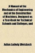 A Manual of the Mechanics of Engineering and of the Construction of Machines. Designed as a ...