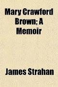 Mary Crawford Brown; A Memoir