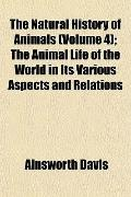 The Natural History of Animals (Volume 4); The Animal Life of the World in Its Various Aspec...