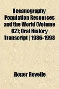 Oceanography, Population Resources and the World (Volume 02); Oral History Transcript | 1986...