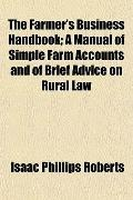 The Farmer's Business Handbook; A Manual of Simple Farm Accounts and of Brief Advice on Rura...