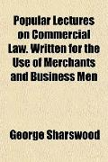 Popular Lectures on Commercial Law. Written for the Use of Merchants and Business Men