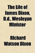 The Life of James Dixon, D.d., Wesleyan Minister
