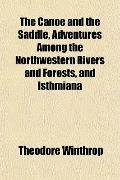The Canoe and the Saddle, Adventures Among the Northwestern Rivers and Forests, and Isthmiana