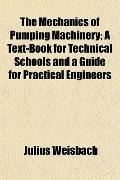 The Mechanics of Pumping Machinery; A Text-Book for Technical Schools and a Guide for Practi...