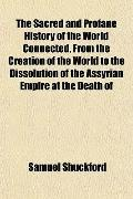 The Sacred and Profane History of the World Connected, From the Creation of the World to the...