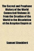 The Sacred and Prophane History of the World Connected (Volume 3); From the Creation of the ...