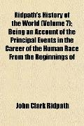Ridpath's History of the World (Volume 7); Being an Account of the Principal Events in the C...