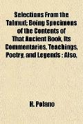 Selections From the Talmud; Being Specimens of the Contents of That Ancient Book, Its Commen...