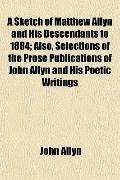A Sketch of Matthew Allyn and His Descendants to 1884; Also, Selections of the Prose Publica...