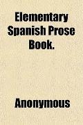 Elementary Spanish Prose Book.
