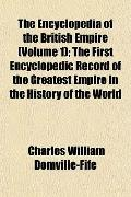 The Encyclopedia of the British Empire (Volume 1); The First Encyclopedic Record of the Grea...