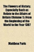 The Flowers of History, Especially Such as Relate to the Affairs of Britain (Volume 1); From...