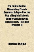 The Public School Elementary French Grammar. Adapted for the Use of English Schools and Pers...