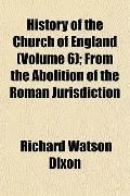 History of the Church of England (Volume 6); From the Abolition of the Roman Jurisdiction
