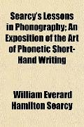 Searcy's Lessons in Phonography; An Exposition of the Art of Phonetic Short-Hand Writing