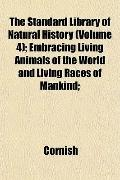 The Standard Library of Natural History (Volume 4); Embracing Living Animals of the World an...