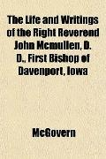 The Life and Writings of the Right Reverend John Mcmullen, D. D., First Bishop of Davenport,...