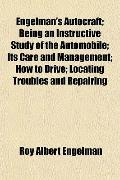 Engelman's Autocraft; Being an Instructive Study of the Automobile; Its Care and Management;...
