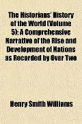 The Historians' History of the World (Volume 5); A Comprehensive Narrative of the Rise and D...