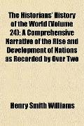 The Historians' History of the World (Volume 24); A Comprehensive Narrative of the Rise and ...