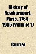 History of Newburyport, Mass., 1764-1905 (Volume 1)