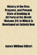 History of the Rise, Progress, and Present State of Banking in All Parts of the World (Volum...