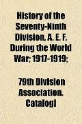History of the Seventy-Ninth Division, A. E. F. During the World War; 1917-1919;