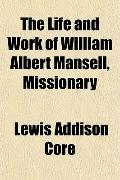 The Life and Work of William Albert Mansell, Missionary