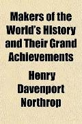 Makers of the World's History and Their Grand Achievements