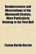 Reminiscences and Observations of the Nineteenth Century, More Particularly Relating to the ...