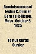 Reminiscences of Festus C. Currier, Born at Holliston, Mass., October 6, 1825