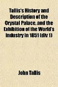 Tallis's History and Description of the Crystal Palace, and the Exhibition of the World's In...